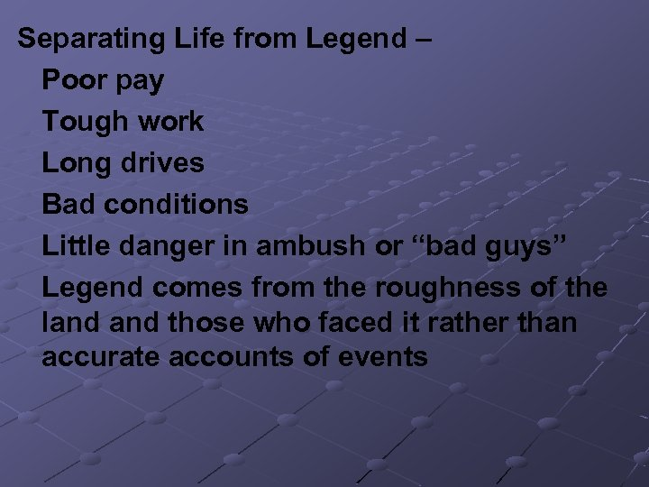 Separating Life from Legend – Poor pay Tough work Long drives Bad conditions Little