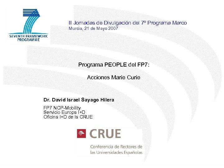 II Jornadas de Divulgación del 7º Programa Marco Murcia, 21 de Mayo 2007 Programa