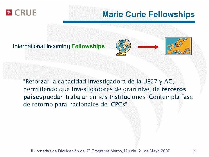 "Marie Curie Fellowships International Incoming Fellowships ""Reforzar la capacidad investigadora de la UE 27"