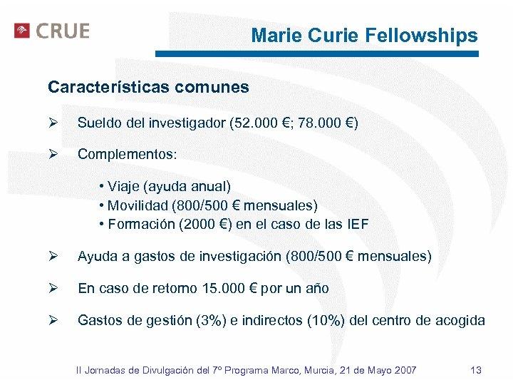Marie Curie Fellowships Características comunes Ø Sueldo del investigador (52. 000 €; 78. 000