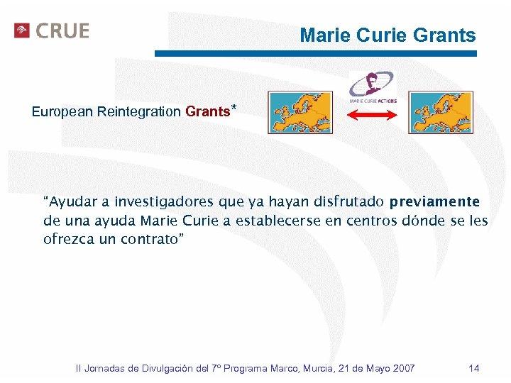 """Marie Curie Grants European Reintegration Grants* """"Ayudar a investigadores que ya hayan disfrutado previamente"""