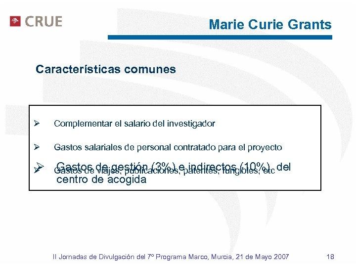 Marie Curie Grants Características comunes Ø Dotación anual (15. 000 € / 25. 000