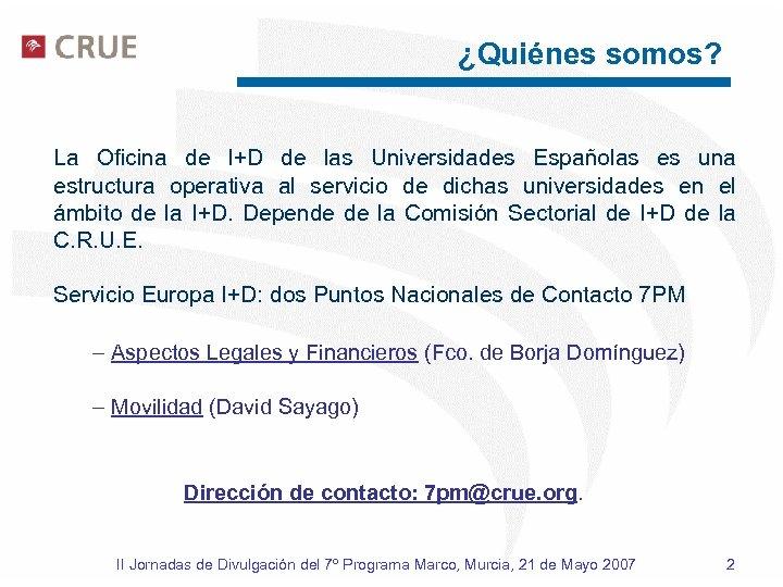 ¿Quiénes somos? La Oficina de I+D de las Universidades Españolas es una estructura operativa