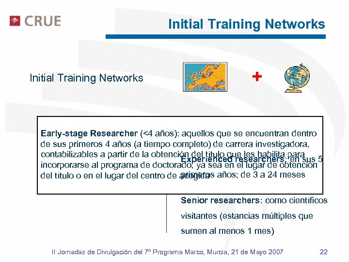 Initial Training Networks + Early Stage Researchers: de 3 a Early-stage Researcher (<4 años):