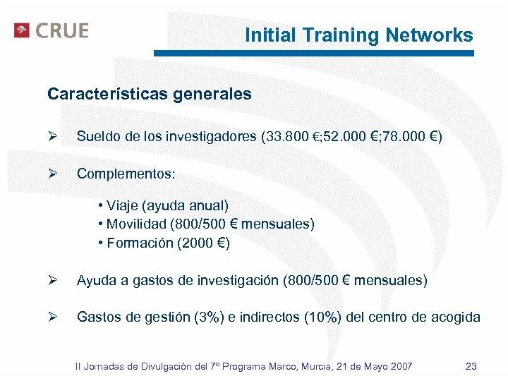 Initial Training Networks Características generales Ø Sueldo de los investigadores (33. 800 €; 52.