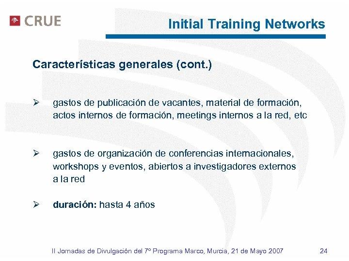 Initial Training Networks Características generales (cont. ) Ø gastos de publicación de vacantes, material
