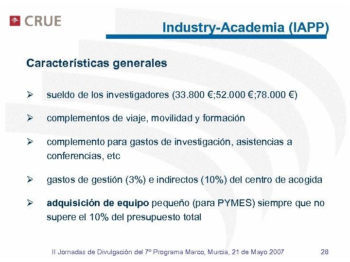 Industry-Academia (IAPP) Características generales Ø sueldo de los investigadores (33. 800 €; 52. 000