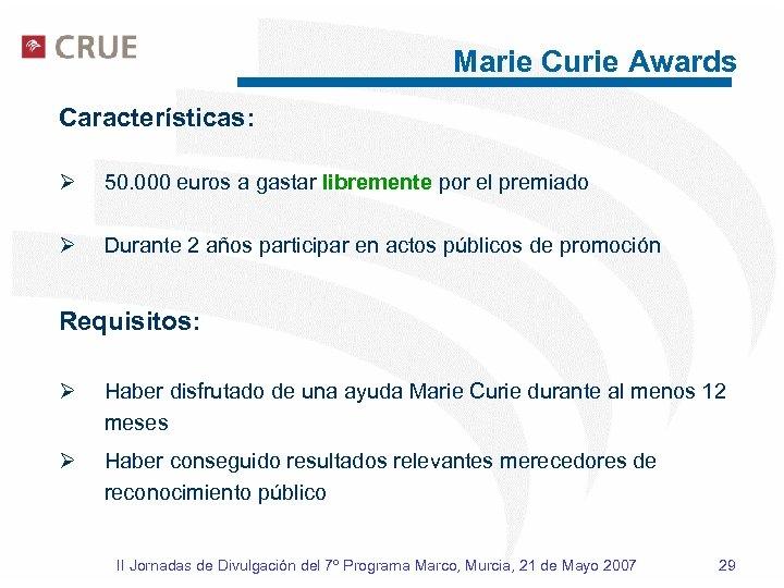 Marie Curie Awards Características: Ø 50. 000 euros a gastar libremente por el premiado