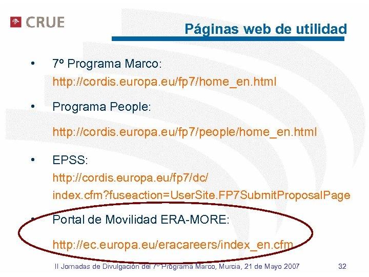 Páginas web de utilidad • 7º Programa Marco: http: //cordis. europa. eu/fp 7/home_en. html