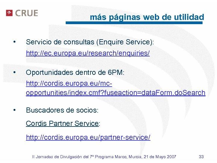 más páginas web de utilidad • Servicio de consultas (Enquire Service): http: //ec. europa.