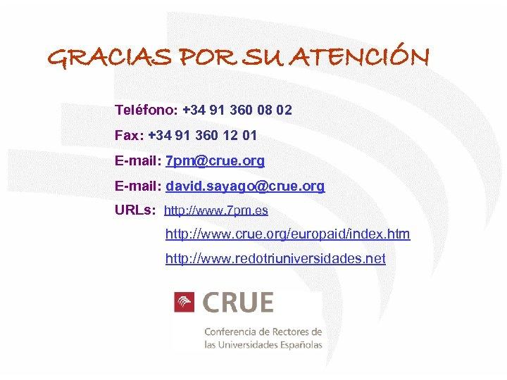 GRACIAS POR SU ATENCIÓN Teléfono: +34 91 360 08 02 Fax: +34 91 360