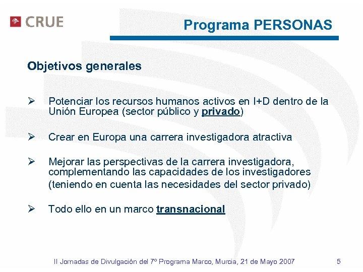 Programa PERSONAS Objetivos generales Ø Potenciar los recursos humanos activos en I+D dentro de