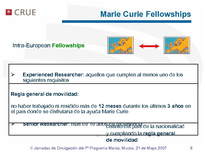 Marie Curie Fellowships Intra-European Fellowships Para experienced o seniors Experienced Researcher: aquellos que cumplen