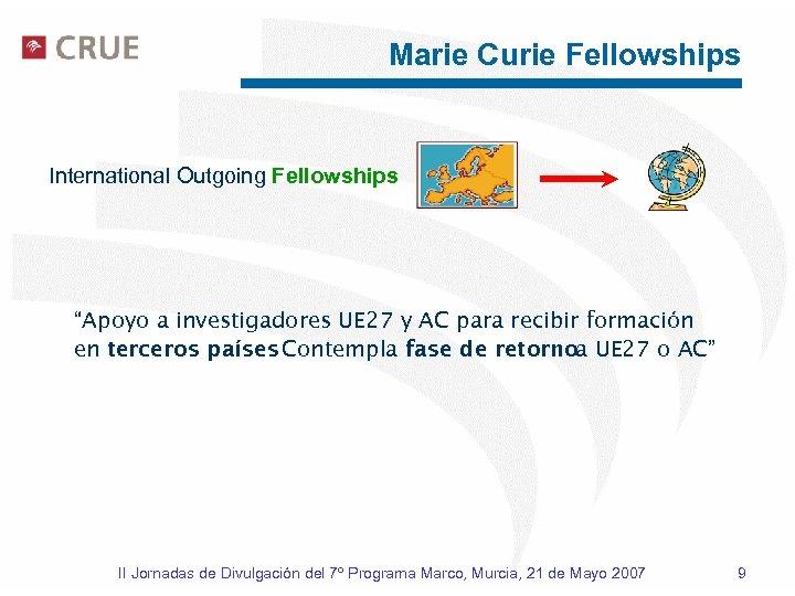 """Marie Curie Fellowships International Outgoing Fellowships """"Apoyo a investigadores UE 27 y AC para"""