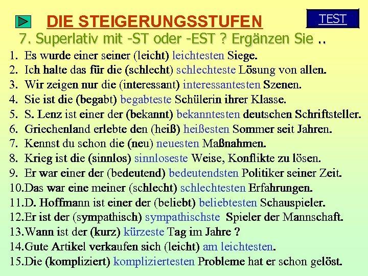 DIE STEIGERUNGSSTUFEN TEST 7. Superlativ mit -ST oder -EST ? Ergänzen Sie. . 1.