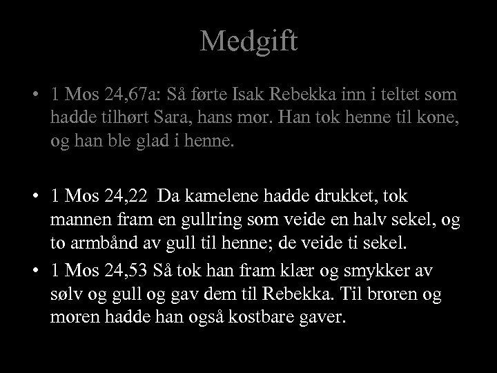 Medgift • 1 Mos 24, 67 a: Så førte Isak Rebekka inn i teltet
