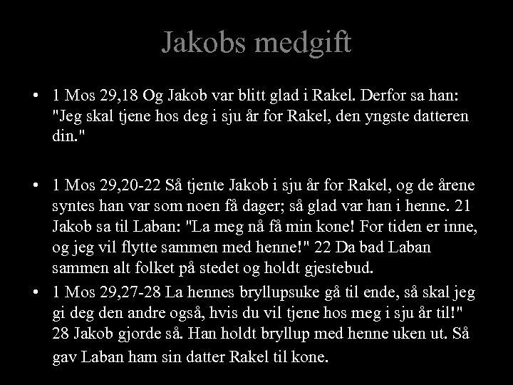 Jakobs medgift • 1 Mos 29, 18 Og Jakob var blitt glad i Rakel.