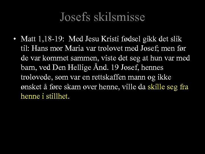 Josefs skilsmisse • Matt 1, 18 -19: Med Jesu Kristi fødsel gikk det slik