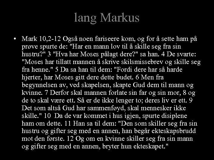 lang Markus • Mark 10, 2 -12 Også noen fariseere kom, og for å