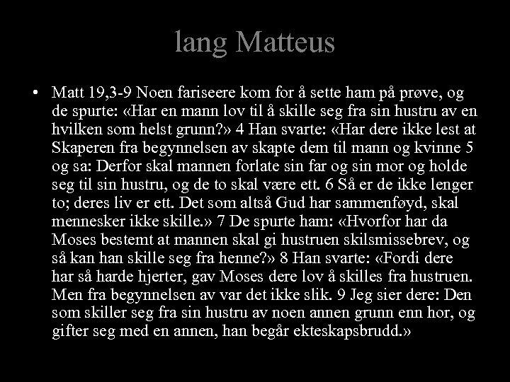 lang Matteus • Matt 19, 3 -9 Noen fariseere kom for å sette ham