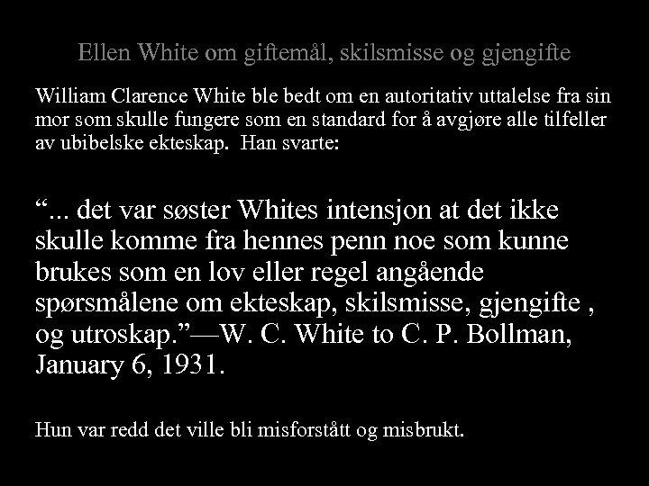 Ellen White om giftemål, skilsmisse og gjengifte William Clarence White ble bedt om en