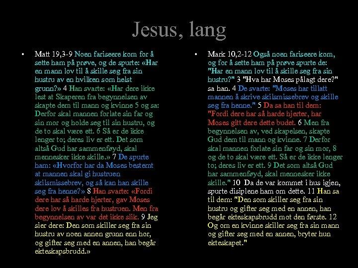 Jesus, lang • Matt 19, 3 -9 Noen fariseere kom for å sette ham