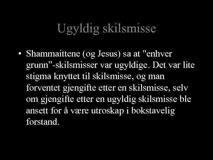 Ugyldig skilsmisse • Shammaittene (og Jesus) sa at