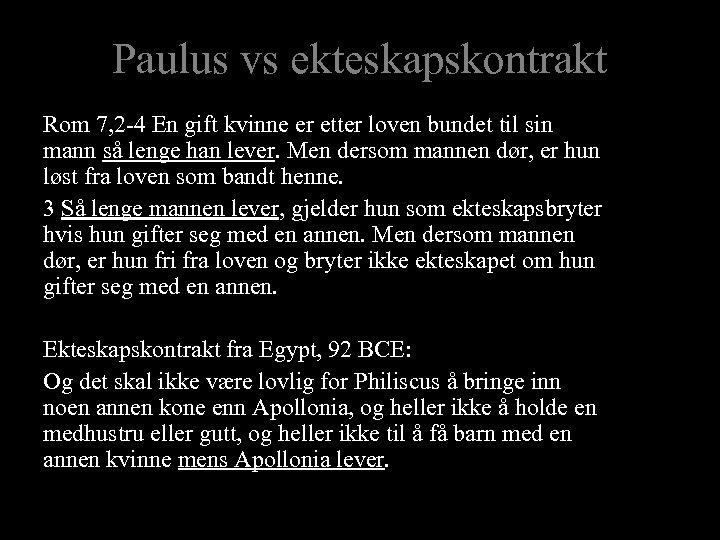 Paulus vs ekteskapskontrakt Rom 7, 2 -4 En gift kvinne er etter loven bundet