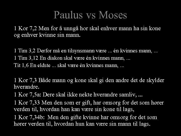 Paulus vs Moses 1 Kor 7, 2 Men for å unngå hor skal enhver