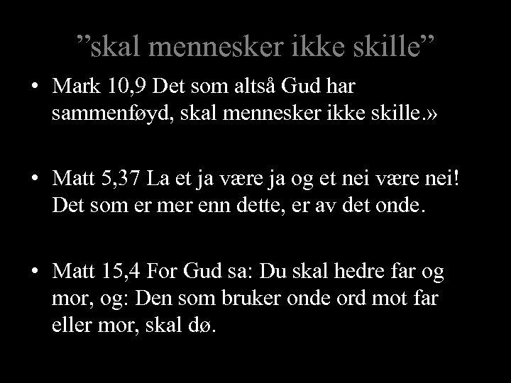 """""""skal mennesker ikke skille"""" • Mark 10, 9 Det som altså Gud har sammenføyd,"""