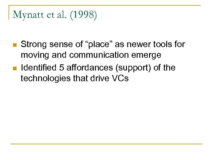 "Mynatt et al. (1998) n n Strong sense of ""place"" as newer tools for"