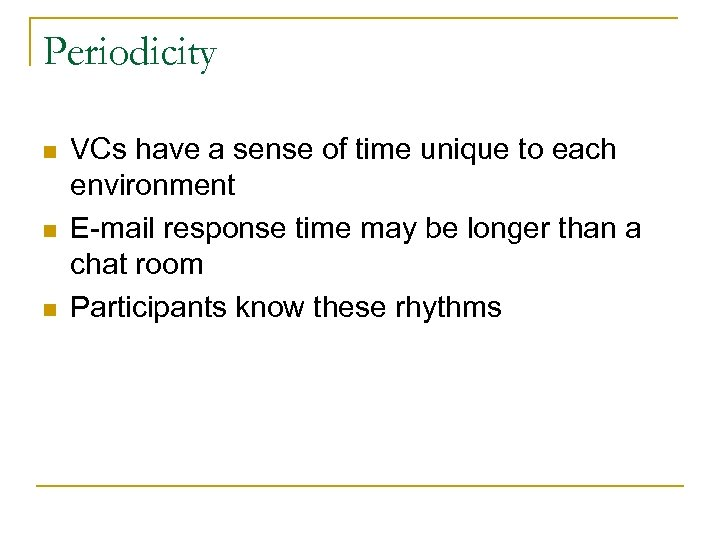 Periodicity n n n VCs have a sense of time unique to each environment