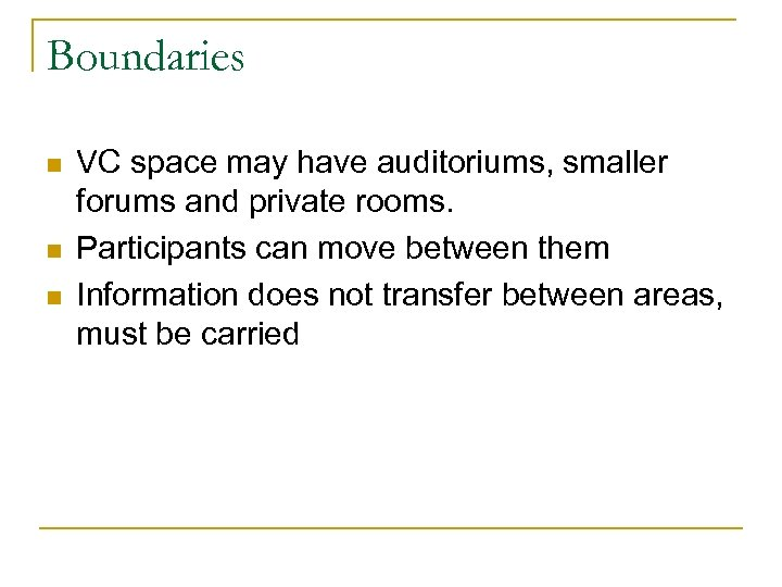 Boundaries n n n VC space may have auditoriums, smaller forums and private rooms.