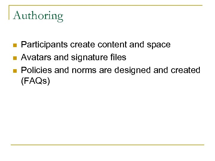 Authoring n n n Participants create content and space Avatars and signature files Policies
