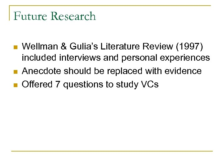Future Research n n n Wellman & Gulia's Literature Review (1997) included interviews and