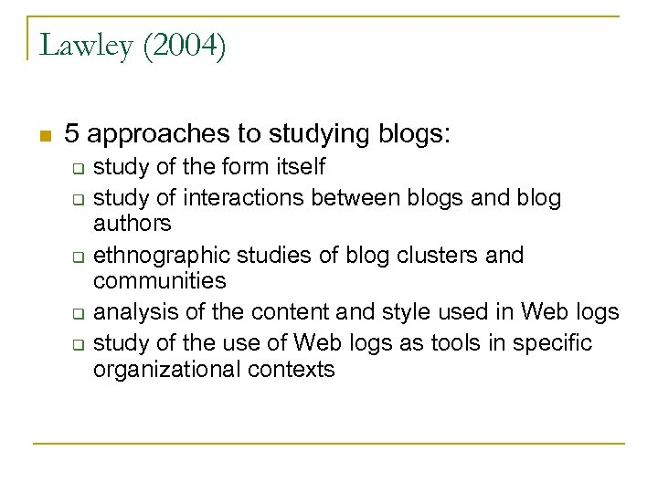 Lawley (2004) n 5 approaches to studying blogs: q q q study of the