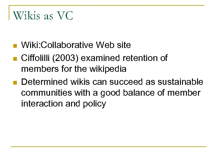 Wikis as VC n n n Wiki: Collaborative Web site Ciffolilli (2003) examined retention