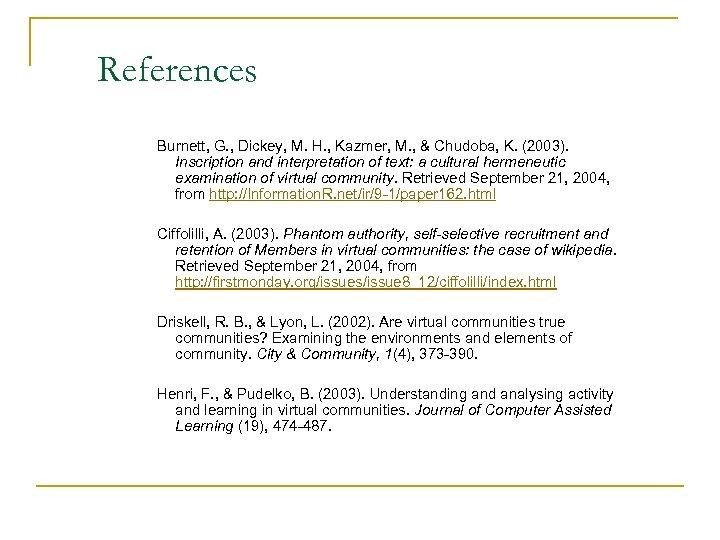 References Burnett, G. , Dickey, M. H. , Kazmer, M. , & Chudoba, K.
