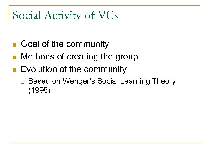 Social Activity of VCs n n n Goal of the community Methods of creating