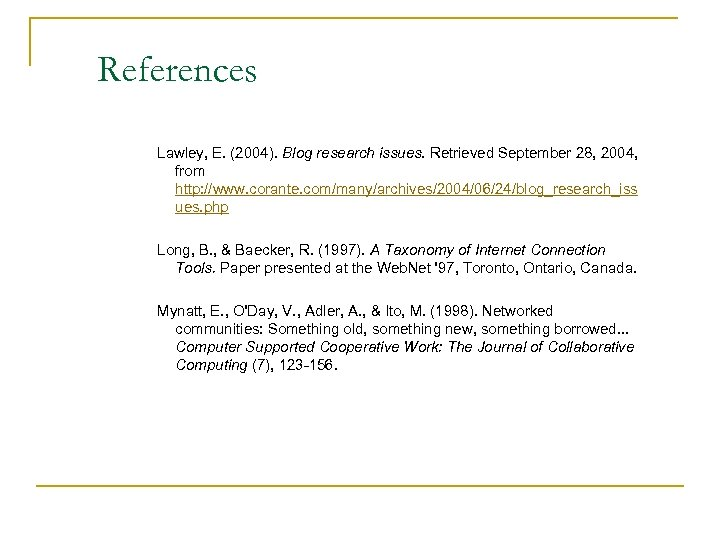 References Lawley, E. (2004). Blog research issues. Retrieved September 28, 2004, from http: //www.