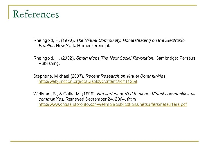 References Rheingold, H. (1993). The Virtual Community: Homesteading on the Electronic Frontier. New York: