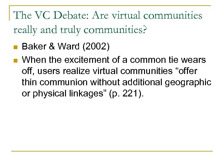 The VC Debate: Are virtual communities really and truly communities? n n Baker &