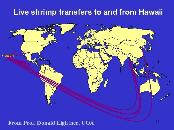 Live shrimp transfers to and from Hawaii From Prof. Donald Lightner, UOA 13