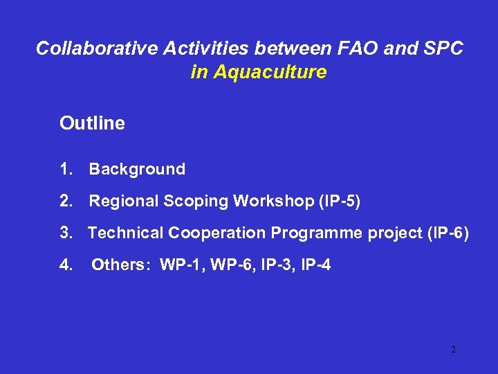 Collaborative Activities between FAO and SPC in Aquaculture Outline 1. Background 2. Regional Scoping