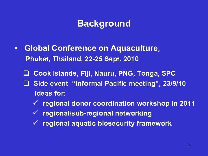 Background § Global Conference on Aquaculture, Phuket, Thailand, 22 -25 Sept. 2010 q Cook