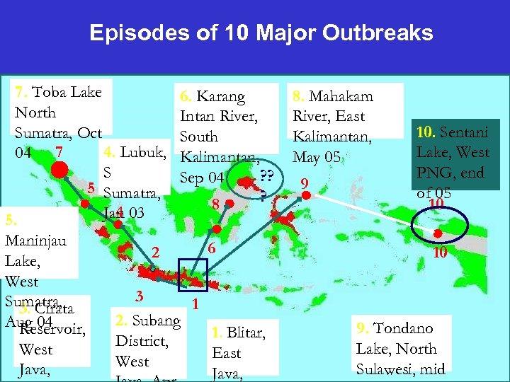 Episodes of 10 Major Outbreaks 7. Toba Lake North Sumatra, Oct 4. Lubuk, 04