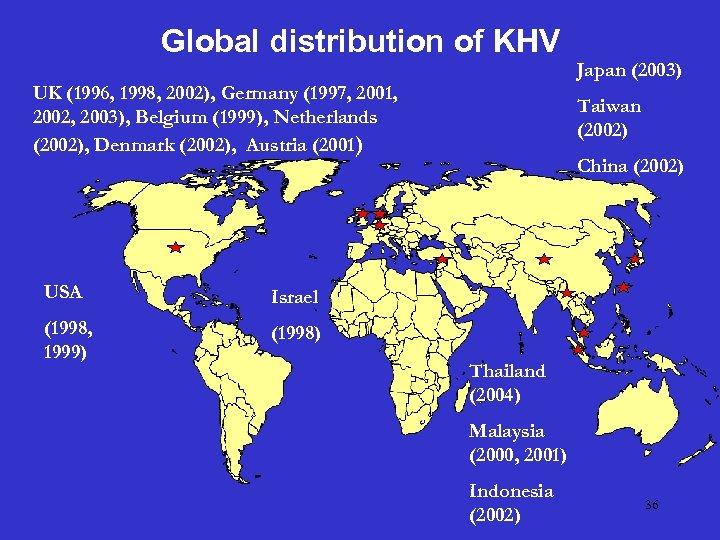 Global distribution of KHV Japan (2003) UK (1996, 1998, 2002), Germany (1997, 2001, 2002,