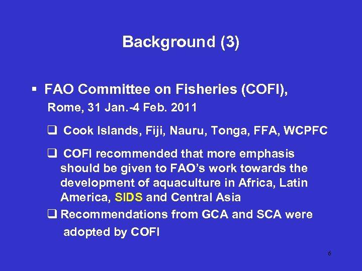 Background (3) § FAO Committee on Fisheries (COFI), Rome, 31 Jan. -4 Feb. 2011
