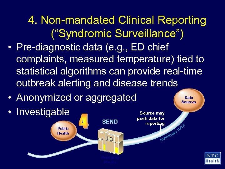 "4. Non-mandated Clinical Reporting (""Syndromic Surveillance"") • Pre-diagnostic data (e. g. , ED chief"