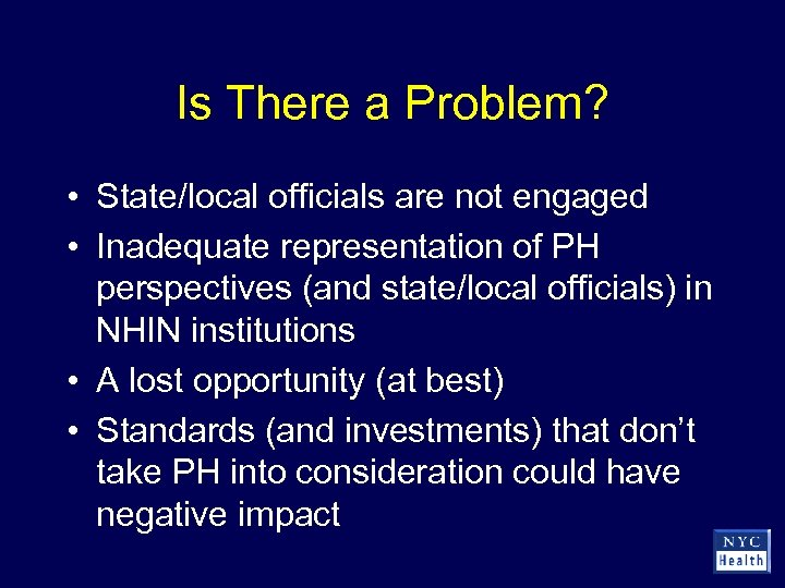 Is There a Problem? • State/local officials are not engaged • Inadequate representation of